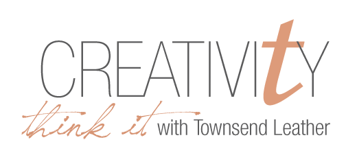Creativity: Think it with Townsend Leather